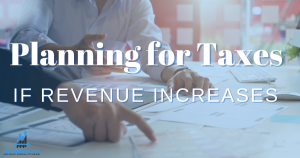 Planning for Taxes if Revenue Increases