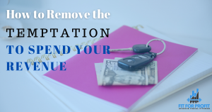 How to Remove the Temptation to Spend Your Revenue
