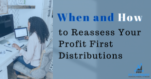 When and How to Reassess Your Profit First Distributions