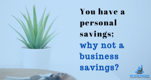 You have a personal savings; why not a business savings?